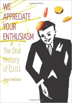 We Appreciate Your Enthusiasm: The Oral History Of Q101 - James VanOsdol