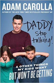 Daddy, Stop Talking! & Other Things My Kids Want But Won't Be Getting - Adam Carolla